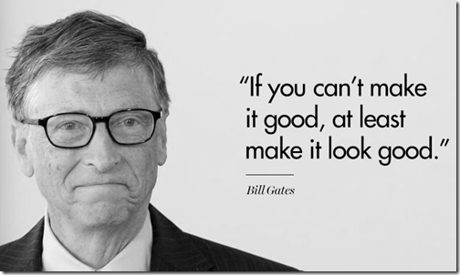 Bill Gates - If you can't make it good, at least make it look good